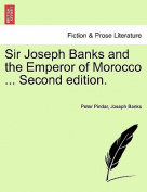 Sir Joseph Banks and the Emperor of Morocco ... Second Edition.