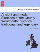 Ancient and Modern Sketches of the County Westmeath