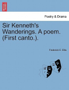 Sir Kenneth's Wanderings. a Poem. (First Canto.).