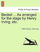 Becket ... as Arranged for the Stage by Henry Irving, Etc.