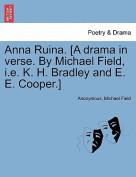 Anna Ruina. [A Drama in Verse. by Michael Field, i.e. K. H. Bradley and E. E. Cooper.]