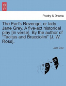 The Earl's Revenge; Or Lady Jane Grey. a Five-ACT Historical Play [In Verse]. by the Author of Tacitus and Bracciolini [J. W. Ross].