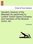 Handel's Oratorio of the Messiah! as Performed by Lysters' Grand Opera Company and Members of the Musical Union, Etc.