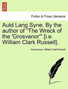 """Auld Lang Syne. by the Author of """"The Wreck of the 'Grosvenor""""' [I.E. William Clark Russell]."""