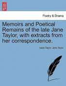 Memoirs and Poetical Remains of the Late Jane Taylor, with Extracts from Her Correspondence.