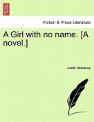 A Girl with No Name. [A Novel.]