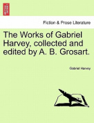 The Works of Gabriel Harvey, Collected and Edited by A. B. Grosart, Vol. III