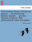 The Poetical Works of Erasmus Darwin ... Containing the Botanic Garden ... and the Temple of Nature. with Philosophical Notes and Plates. Vol. II