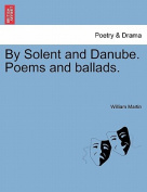 By Solent and Danube. Poems and Ballads.