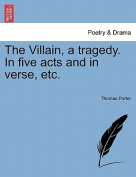 The Villain, a Tragedy. in Five Acts and in Verse, Etc.