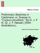 """Preliminary Sketches in Cashmere; Or, Scenes in """"Cuckoo-Cloudland."""" by D. J. F. N. (D. J. F. Newall.) [With Illustrations.]"""