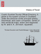 Cook's Scottish Tourist Official Directory. a Guide to the System of Tours in Scotland, Under the Direction of the Principal Railway, Steamboat, and Coach Companies. Series of New Sectional Maps, Drawn and Engraved by W. and A. K. Johnston. Appendix.