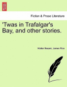 Twas in Trafalgar's Bay, and Other Stories.