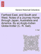 Farthest East, and South and West. Notes of a Journey Home Through Japan, Australisia and America. by an Anglo-Indian Globe-Trotter (C. R. Sail).