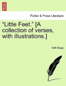 """Little Feet."" [A Collection of Verses, with Illustrations.]"
