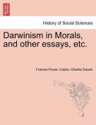 Darwinism in Morals, and Other Essays, Etc.
