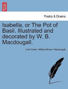 Isabella, or the Pot of Basil. Illustrated and Decorated by W. B. Macdougall.