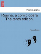 Rosina, a Comic Opera ... the Tenth Edition.
