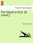 For Good or Evil. [A Novel.]