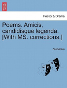 Poems. Amicis, Candidisque Legenda. [With Ms. Corrections.]
