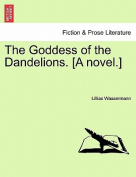 The Goddess of the Dandelions. [A Novel.]