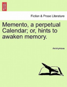 Memento, a Perpetual Calendar; Or, Hints to Awaken Memory.