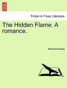The Hidden Flame. a Romance.