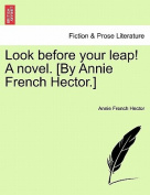 Look Before Your Leap! a Novel. [By Annie French Hector.]