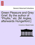 "Green Pleasure and Grey Grief. by the Author of ""Phyllis,"" Etc. [M. Argles, Afterwards Hungerford.]"