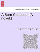 A Born Coquette. [A Novel.]