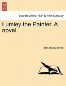 Lumley the Painter. a Novel.