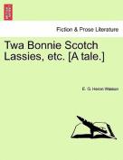 TWA Bonnie Scotch Lassies, Etc. [A Tale.]
