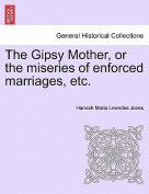 The Gipsy Mother, or the Miseries of Enforced Marriages, Etc.