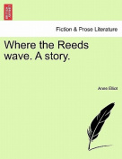 Where the Reeds Wave. a Story.