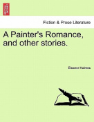 A Painter's Romance, and Other Stories.
