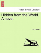 Hidden from the World. a Novel.