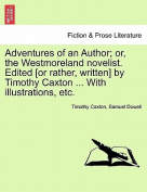 Adventures of an Author; Or, the Westmoreland Novelist. Edited [Or Rather, Written] by Timothy Caxton ... with Illustrations, Etc.