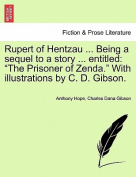 Rupert of Hentzau ... Being a Sequel to a Story ... Entitled