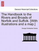 The Handbook to the Rivers and Broads of Norfolk and Suffolk. [With Illustrations and a Map.]