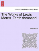 The Works of Lewis Morris. Tenth Thousand.