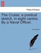 The Cruise; A Poetical Sketch, in Eight Cantos. by a Naval Officer.