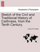 Sketch of the Civil and Traditional History of Caithness, from the Tenth Century.