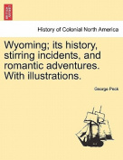 Wyoming; Its History, Stirring Incidents, and Romantic Adventures. with Illustrations.