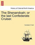 The Shenandoah; Or the Last Confederate Cruiser.