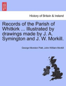 Records of the Parish of Whitkirk ... Illustrated by Drawings Made by J. A. Symington and J. W. Morkill.