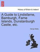 A Guide to Lindisfarne, Bamburgh, Farne Islands, Dunstanburgh Castle, Etc.
