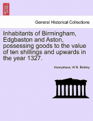 Inhabitants of Birmingham, Edgbaston and Aston, Possessing Goods to the Value of Ten Shillings and Upwards in the Year 1327.