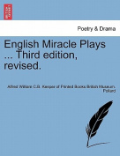 English Miracle Plays ... Third Edition, Revised.
