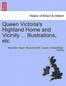 Queen Victoria's Highland Home and Vicinity ... Illustrations, Etc.