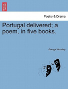 Portugal Delivered; A Poem, in Five Books.
